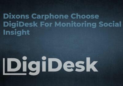 Dixons Carphone Choose DigiDesk For Monitoring Social Insight
